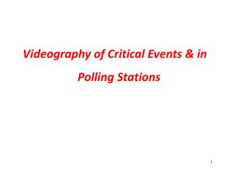 Videography of Critical Events & in Polling Stations