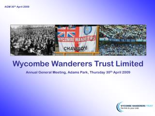 Wycombe Wanderers Trust Limited Annual General Meeting, Adams Park, Thursday 30 th  April 2009