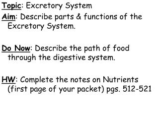 Topic : Excretory System Aim : Describe parts & functions of the Excretory System.