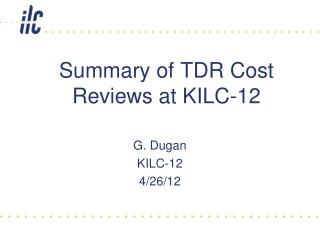 Summary of TDR Cost Reviews at KILC-12