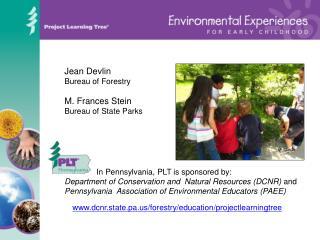 Jean Devlin Bureau of Forestry M. Frances Stein Bureau of State Parks