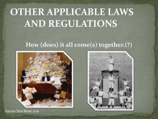 OTHER APPLICABLE LAWS            AND REGULATIONS How (does) it all come(s) together.(?)