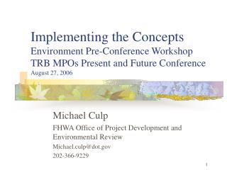 Michael Culp FHWA Office of Project Development and Environmental Review Michael.culp@dot