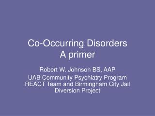 Co-Occurring Disorders A primer