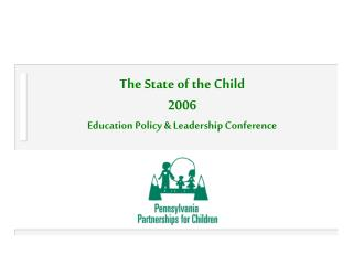 The State of the Child 2006 Education Policy & Leadership Conference