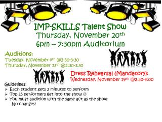 IMP-SKILLS Talent Show Thursday, November 20 th 6pm – 7:30pm Auditorium