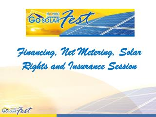 Financing, Net Metering, Solar Rights and Insurance Session