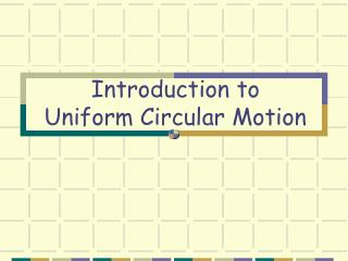 Introduction to Uniform Circular Motion