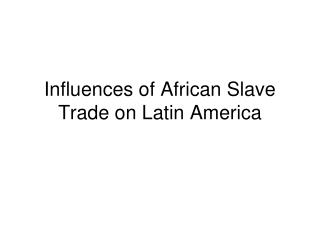 Influences of African Slave Trade on Latin America
