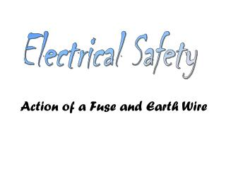 Action of a Fuse and Earth Wire