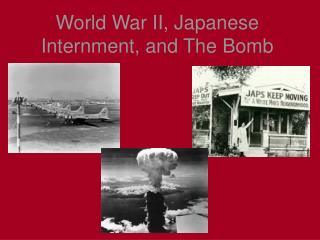 World War II, Japanese Internment, and The Bomb