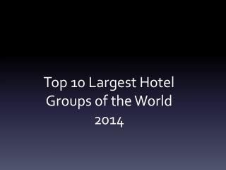 Top 10 Largest Hotel Groups of the  World 2014