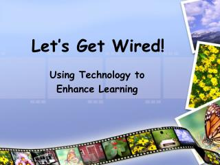 Let�s Get Wired!