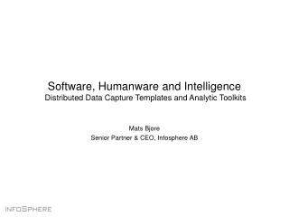 Software, Humanware and Intelligence  Distributed Data Capture Templates and Analytic Toolkits