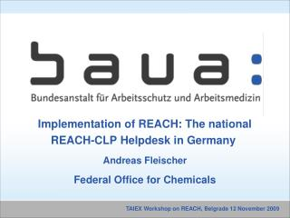 Implementation of REACH: The national REACH-CLP Helpdesk in Germany  Andreas Fleischer