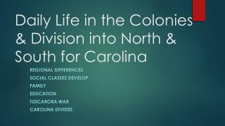 Daily Life in the Colonies & Division into North &  South for Carolina