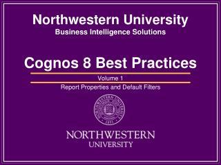 Northwestern University Business Intelligence Solutions  Cognos 8 Best Practices
