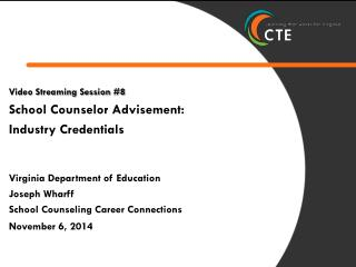 Video Streaming Session #8  School Counselor Advisement:  Industry  Credentials