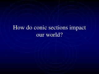 How do conic sections impact our world?