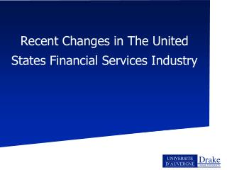 Recent Changes in The United States Financial Services Industry