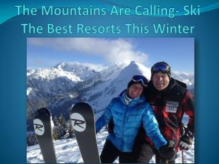 The Mountains Are Calling- Ski The Best Resorts This Winter
