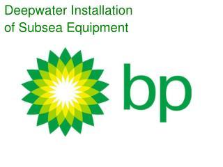 Deepwater Installation