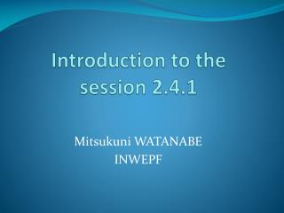 Introduction to the session 2.4.1