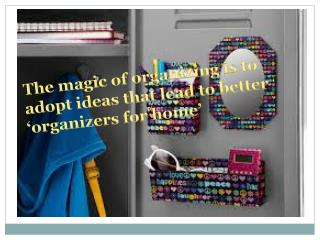The magic of organizing is to adopt ideas that lead to bette