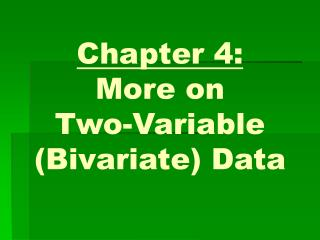 Chapter 4: More on  Two-Variable (Bivariate) Data