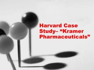 """Harvard Case Study– """"Kramer Pharmaceuticals"""""""