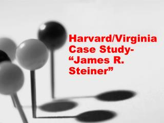 Harvard/Virginia Case Study- �James R. Steiner�