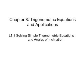 Chapter 8: Trigonometric Equations and Applications