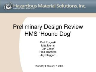 Preliminary Design Review HMS 'Hound Dog'