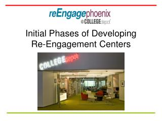 Initial Phases of Developing  Re-Engagement Centers