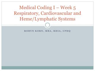 Medical Coding I – Week 5 Respiratory, Cardiovascular and  Heme /Lymphatic Systems