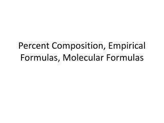 Percent Composition, Empirical Formulas, Molecular Formulas