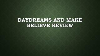 DayDreams  and Make Believe Review