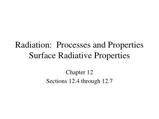 Radiation:  Processes and Properties Surface Radiative Properties