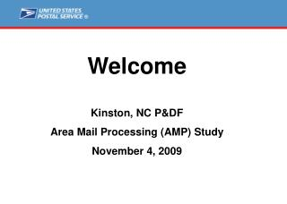 Welcome Kinston, NC P&DF Area Mail Processing (AMP) Study November 4, 2009