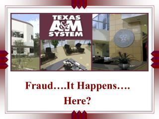 Fraud….It Happens…. Here?