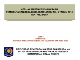 K EBIJAKAN  P ENYELENGGARAAN P EMERINTAHAN  D ESA  B ERDASARKAN  UU N O . 6 T AHUN  2014