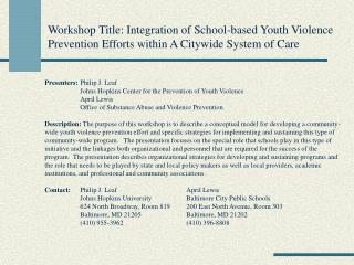 Presenters: 	Philip J. Leaf 	Johns Hopkins Center for the Prevention of Youth Violence
