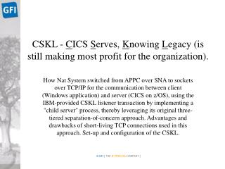 CSKL -  C ICS  S erves,  K nowing  L egacy  ( is still making most profit for the organization ) .