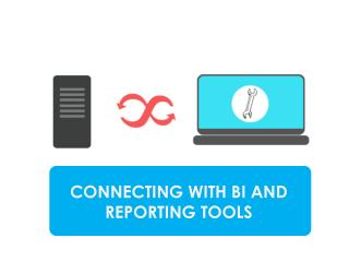 CONNECTING WITH BI AND REPORTING TOOLS