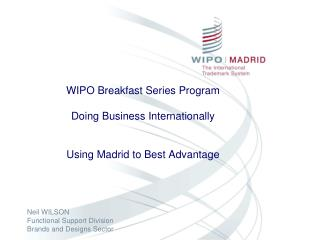 WIPO Breakfast Series Program Doing Business Internationally Using Madrid to Best Advantage