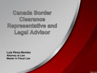 Canada Border Clearance Representative and Legal Advisor