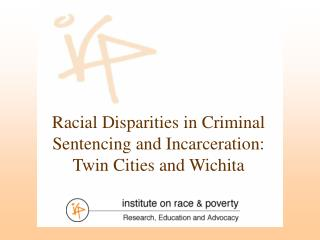 Racial Disparities in Criminal Sentencing and Incarceration: Twin Cities and Wichita