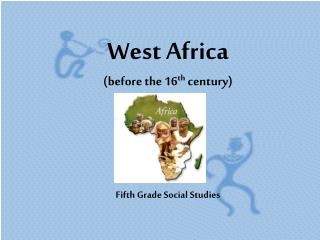 West Africa (before the 16 th  century) Fifth Grade Social Studies