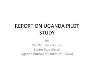 REPORT ON UGANDA PILOT STUDY