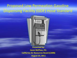 Proposed Low Permeation Gasoline Dispensing Facility GDF Hose Standard